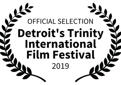 OFFICIAL SELECTION - Detroits Trinity International Film Festival - 2019